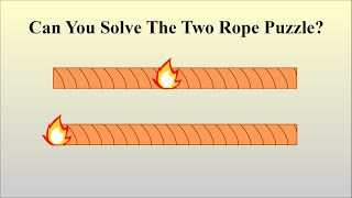 Can You Solve The Two Rope Puzzle?