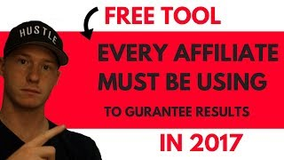 #1 FREE TOOL EVERY AFFILIATE MARKETER MUST BE USING IN 2017