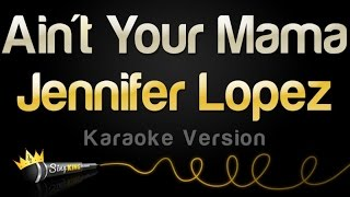 Jennifer Lopez - Ain't Your Mama (Karaoke Version)