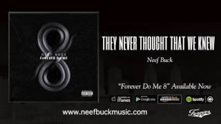 Neef Buck - They Never Thought That We Knew  {Official Audio}