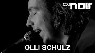Olli Schulz - Irgendwas fehlt (live bei TV Noir)