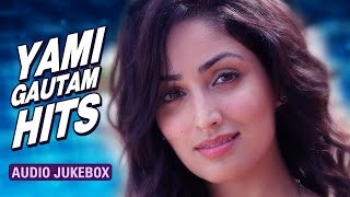 Yami Gautam Hits | Audio Jukebox