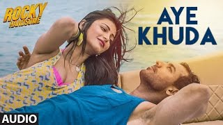 Aye Khuda, Rocky Handsome, Lyrics with English Translation