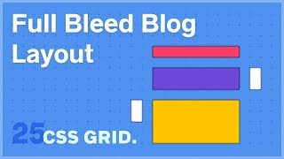 CSS GRID: Full Bleed Blog Layout Exercise — 25 of 25