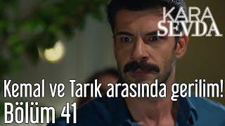 Kara Sevda 41. Bölüm - Kemal ve Tarık Arasında Gerilim!