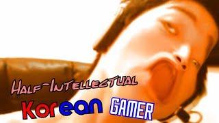 Half-Intellectual Korean Gamer