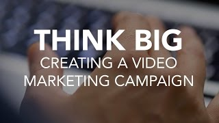 Digital Marketing Strategies - Think Big: Video Marketing Campaign