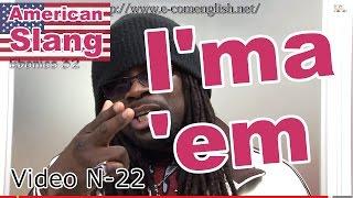 Slang Afro Américain - Argot Anglais 22/32 : I'ma/them/her/him.
