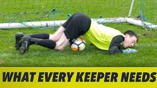 WHAT EVERY GOALKEEPER NEEDS