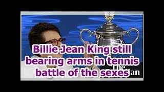 Billie Jean King still bearing arms in tennis battle of the sexes