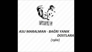 YAPAYALNIZ FM   ASU MARALMAN - BAĞRI YANIK DOSTLARA (1980)