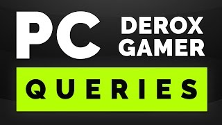 Your PC Queries Feat Derox Gamer