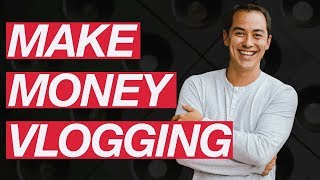 Making Money Vlogging & Turn It Into a Full-Time Business