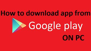 How to download  app from google play on pc