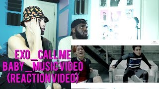 EXO - CALL ME BABY - Music Video - (Reaction Video)