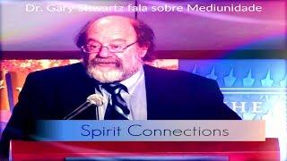 Dr  Gary Schwartz, PhD. e a Pesquisa da Mediunidade - English/Portuguese