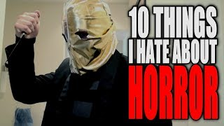 10 THINGS I HATE ABOUT HORROR FILMS