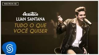 Luan Santana  - Tudo que você quiser - (Acústico Luan Santana) [Áudio Oficial]