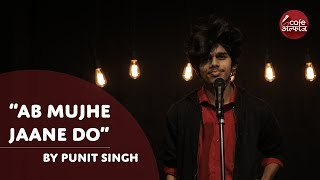 Ab Mujhe Jaane Do   By Punit Singh   Cafe Alfaaz