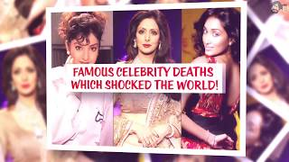 Famous Celebrity Deaths Which Shocked the world!