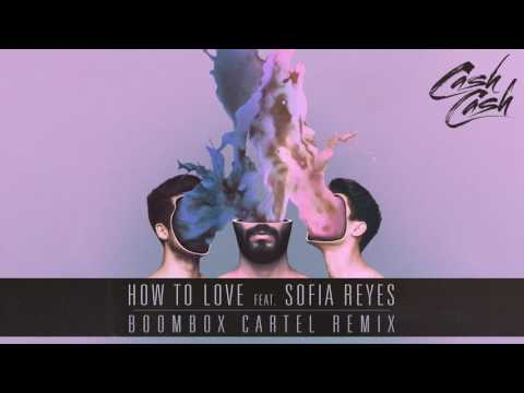 Cash Cash - How To Love feat. Sofia Reyes (Boombox Cartel Remix) [Official Audio] Mp3