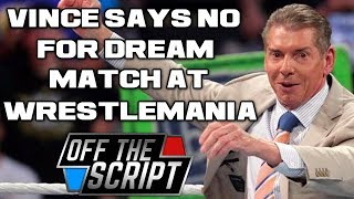 Vince McMahon DOES NOT WANT Styles vs Nakamura for Wrestlemania 34? | Off The Script 204 Part 1