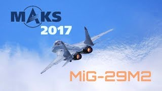 MAKS 2017 - MiG-29M2 Agile Flight Display - HD 50fps