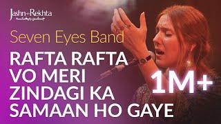 Rafta Rafta Wo Meri Hasti Ka Saaman Ho Gaye | Seven Eyes Band | Jashn-e-Rekhta 4th Edition 2017