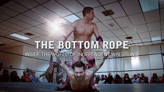 The Bottom Rope: Inside the world of independent wrestling
