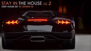 Stay In The House #2 | Pure Deep House Music | 2017 Mixed By Johnny M