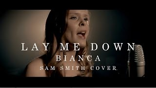 Lay Me Down - Sam Smith Cover by Bianca