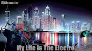 EDM Music | My Life Is The Electro - Dj Alexander