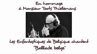BALLADE BELGE - En hommage à M. Toots Thielemans - Les Enfantastiques de Belgique