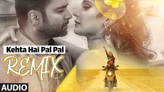 Kehta Hai Pal Pal Remix (Full Audio) | Shilpi Sharma | Sachiin J. Joshi, Alankrita Sahai