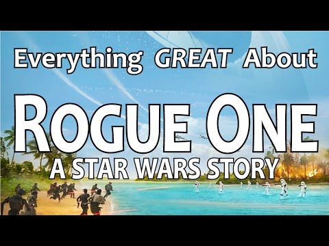 Everything GREAT About Rogue One A Star Wars Story