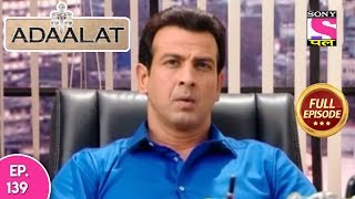 Adaalat - Full Episode 139 - 25th May, 2018