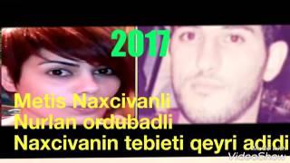 Metis Naxcivanli & Nurlan ordubadli 2017 Naxcivanin tebieti qeyri adidi