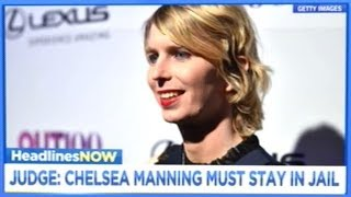 Judge Says Chelsea Manning Must Stay In Jail!