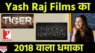 Yash Raj Production के नाम होगा 2018, Release होगी कई Big Films