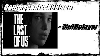 Como ser nivel 999 en The Last of Us-Multiplayer I JoseFe- Gamer