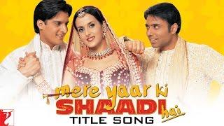 Mere Yaar Ki Shaadi Hai Title Song | Uday Chopra | Jimmy Shergill | Sanjana | Bipasha Basu