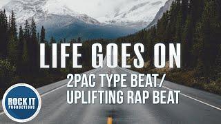 Inspiring 2Pac Type Beat / Uplifting Rap Beat - Life Goes On