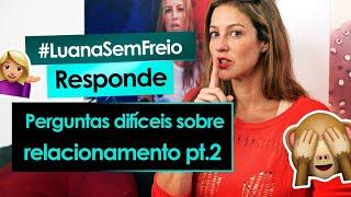 PERGUNTAS DIFÍCEIS SOBRE RELACIONAMENTO PT. 2 - Luana Piovani Responde #37