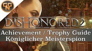 Dishonored 2 Guide: Königlicher Meisterspion - Royal Spymaster - Trophy Erfolg - Achievement
