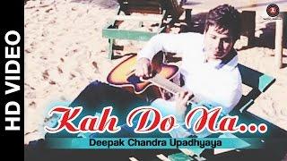 Kah Do Na Official Video | Deepak Chandra Upadhyaya & Devshi Khanduri