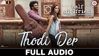 Thodi Der - Full Audio | Half Girlfriend | Arjun K & Shraddha K | Farhan Saeed & Shreya Ghoshal