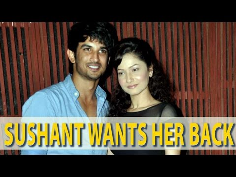 Sushant Singh Rajput WANTS Ex-Girlfriend Ankita Lokhande BACK In His Life