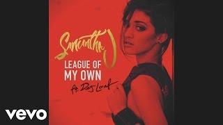 Samantha J. - League of My Own (Audio) ft. DeJ Loaf