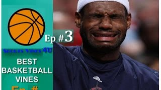 Best BASKETBALL Vines Ep #3 | FUNNIEST & Best Basketball Moments Compilation  2015