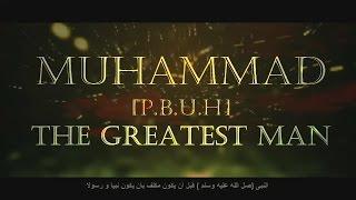 The Greatest Man - Prophet Muhammad (Sallalahu